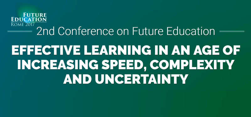 Mission Report: 2nd International Conference On 'Future Education. Effective Learning In An Age Of Increasing Speed, Complexity And Uncertainty'
